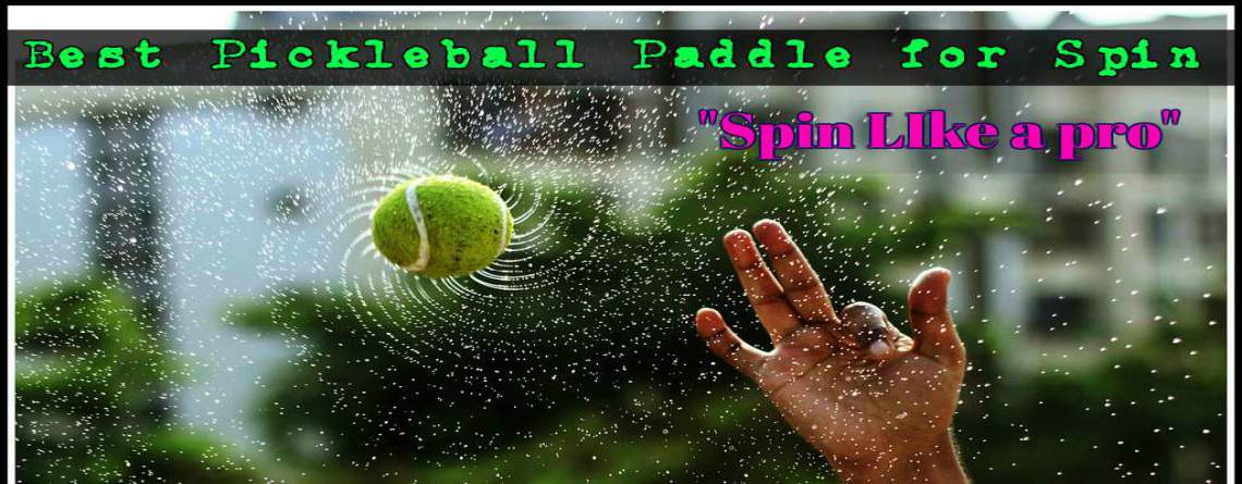 How To Choose The Best Pickleball Paddle for Spin