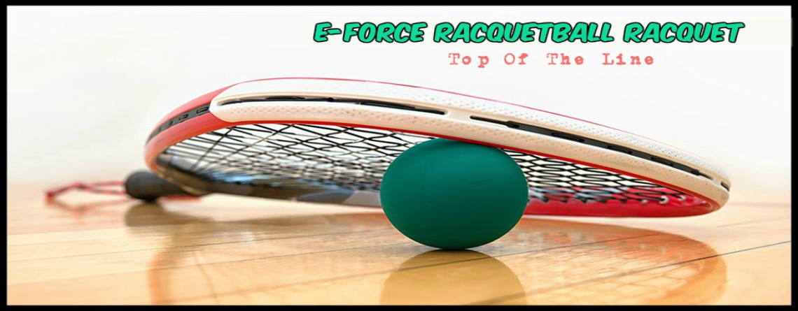 E force racquetball racquet reviews : Your choice of 2021
