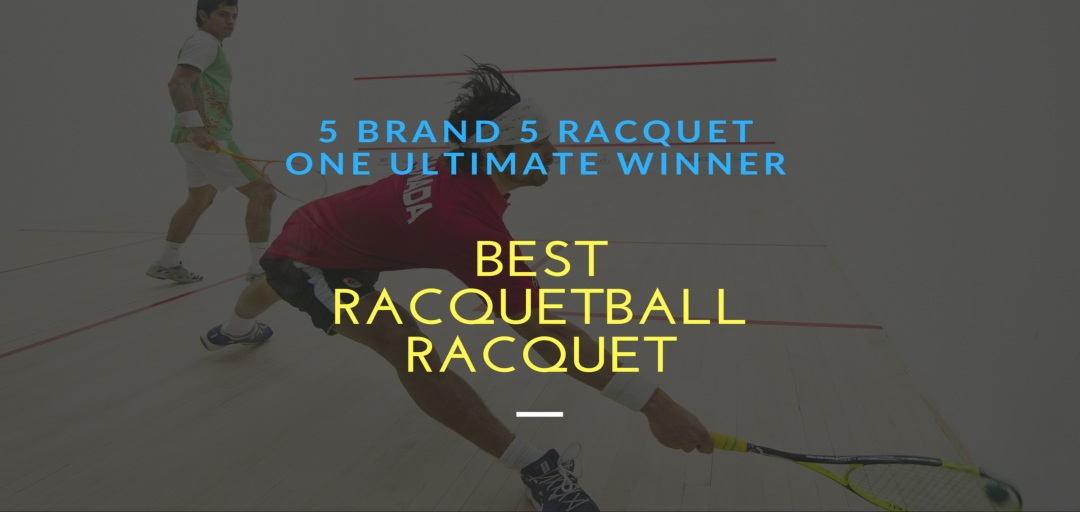 best racquetball racquet reviews
