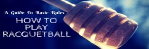 Racquetball Rules and Regulations That Everyone Should Know