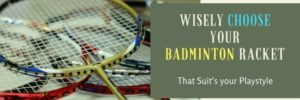 How to Choose a Badminton Racket for Every Level Players.