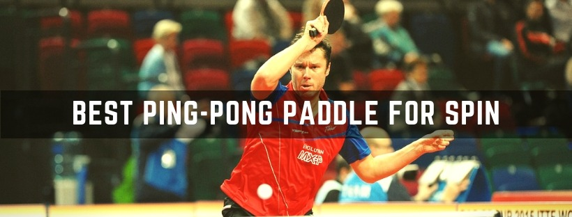 How Can I Find The Best Ping Pong Paddle for Spin?