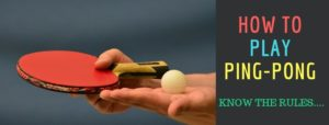 Know How to Play Ping Pong Better with Ping Pong Rules
