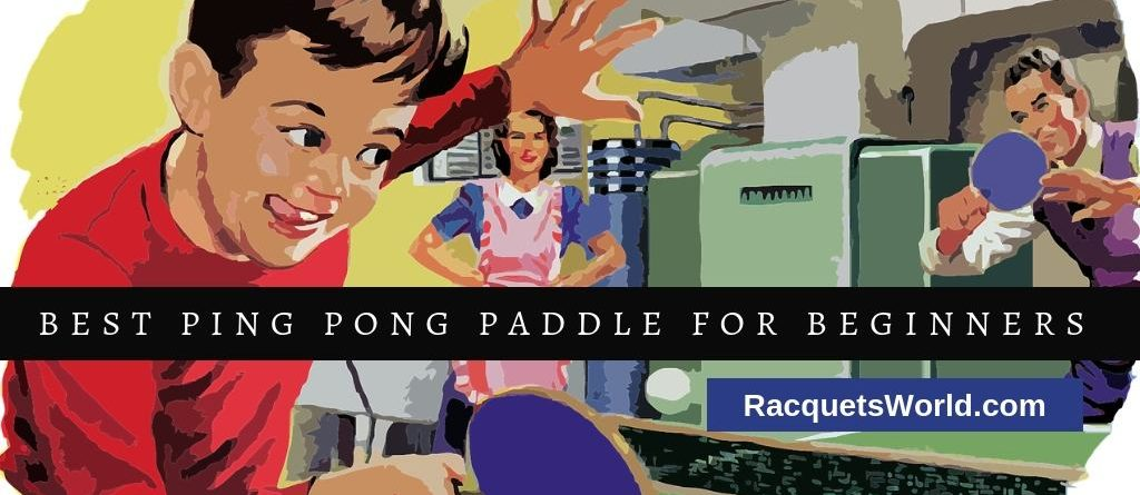 The Best Ping Pong Paddle for Beginners to Get You Started in Your Game