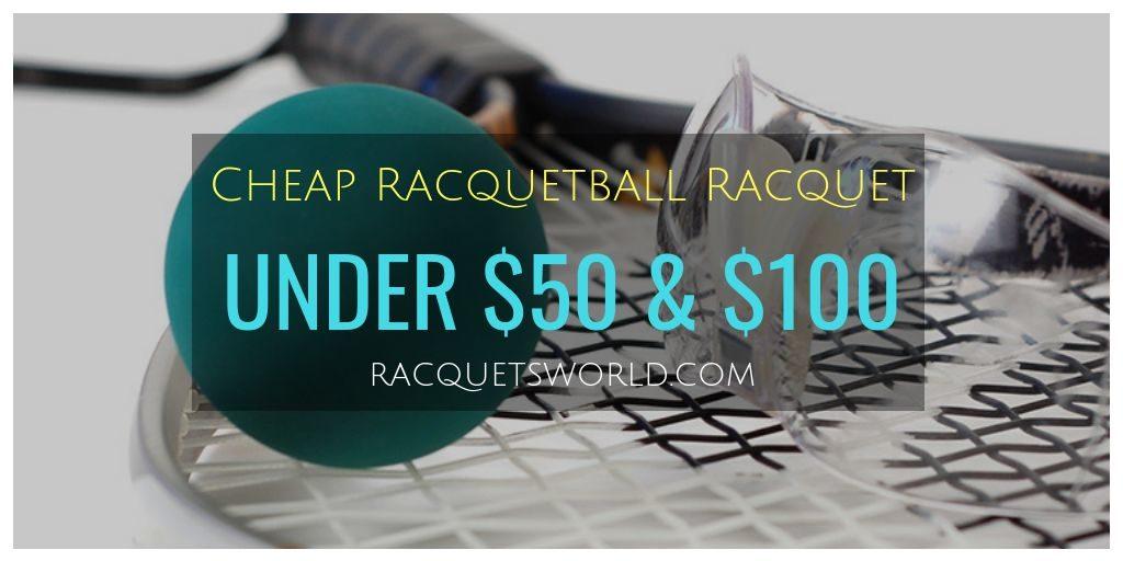 best racquetball racquet under 50 and 100