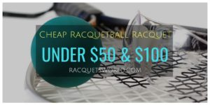 best racquetball racquet under 50 and 100