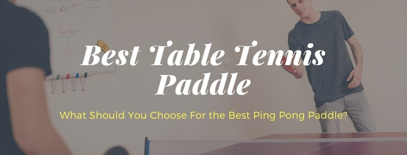 What is The Best Ping Pong Paddle For Me?