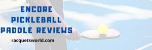 Encore Pickleball Paddle Reviews