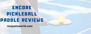 Encore Pickleball Paddle Reviews